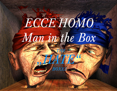 """Ecce Homo - Man in the Box - """"THE HATE BOXES"""""""