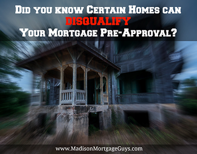 Certain Homes Can DISQUALIFY Your Mortgage Pre-Approval