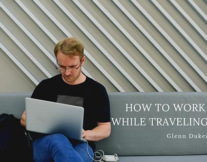 Glenn Duker on How to Work While Traveling