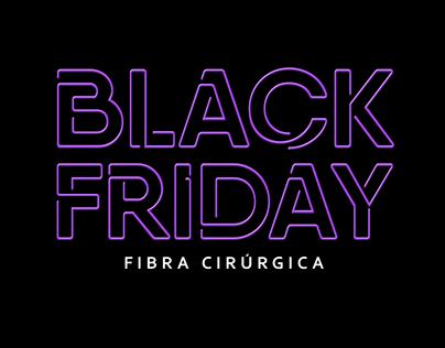 Esquenta e Black Friday Fibra Cirúrgica!