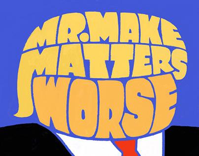 Mr. Make Matters Worse