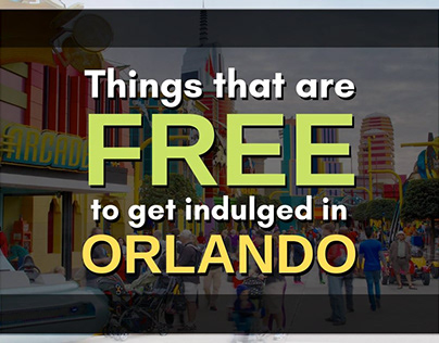 Things that are FREE to get indulged in ORLANDO