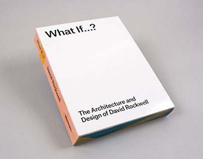 What If...? Architecture and Design of David Rockwell