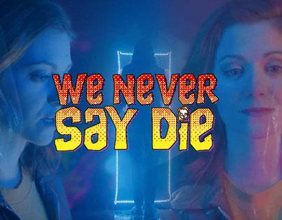We Never Say Die