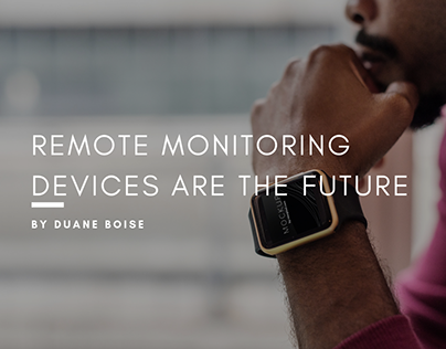 Duane Boise On Remote Monitoring Devices Are The Future
