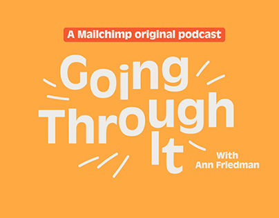 Mailchimp Presents: Going Through It Podcast