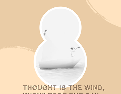 Thought is the wind, knowledge the sail