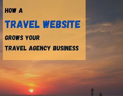How a Travel Website grows your Travel Agency business