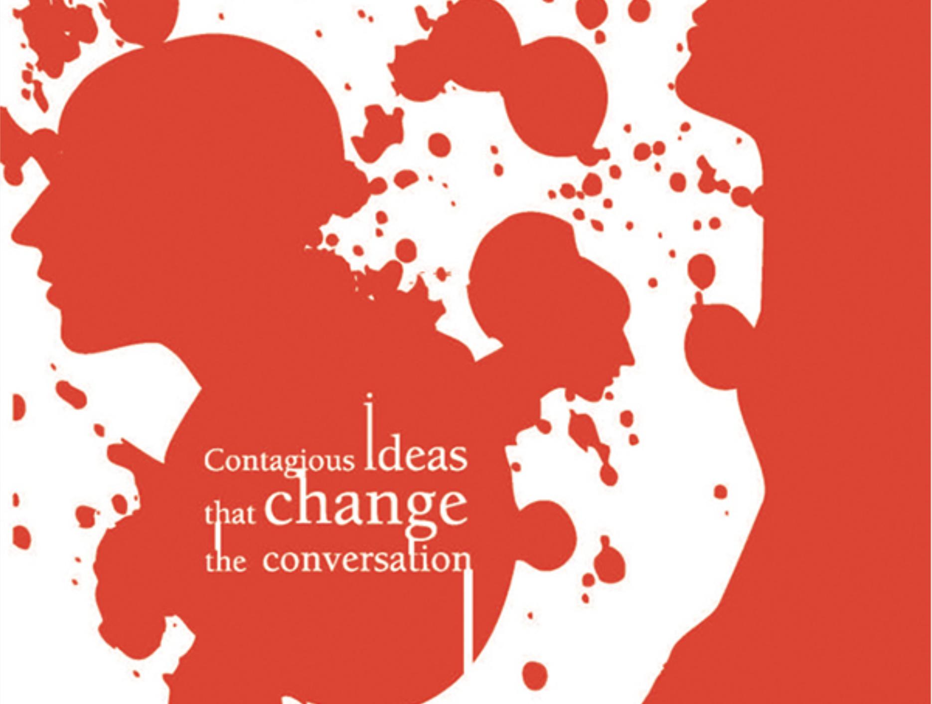 Contagious ideas that change the conversation