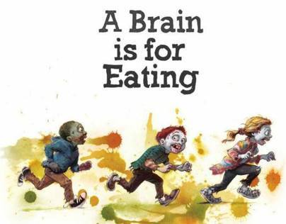 A Brain Is For Eating, a picture book for young zombies