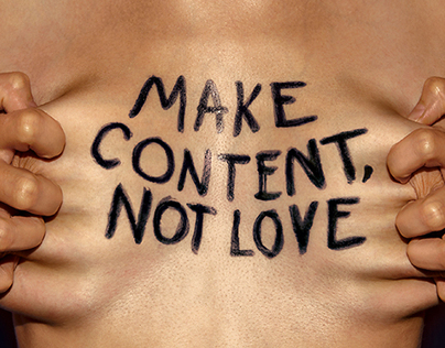 MAKE CONTENT, NOT LOVE