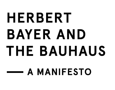 Herbert Bayer & The Bauhaus - A Manifesto