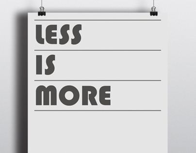 LESS IS MORE by Mies Van Der Ruhe