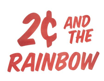2 Cents And The Rainbow