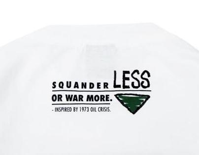 Squander Less Or War More