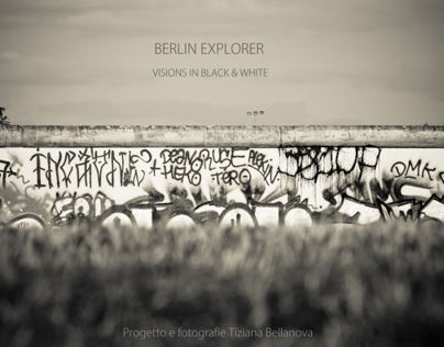 BERLIN EXPLORER : VISIONS IN BLACK AND WHITE
