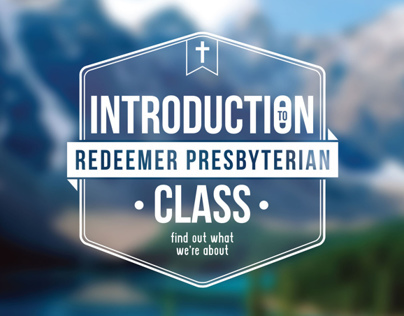 Introduction Class // Redeemer Presbyterian // 13