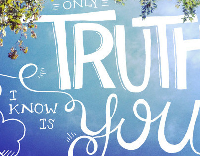 The Only Truth I Know Is You
