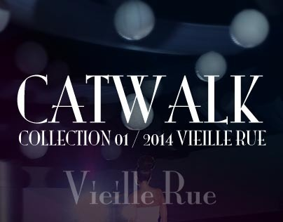 CATWALK / COLLECTION 01 / 2014 VIEILLE RUE