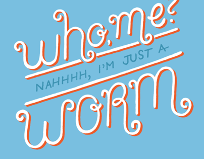 """""""Just a worm"""" lettering"""