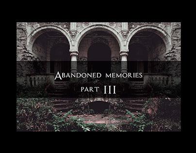 Abandoned memories - part III