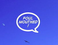 Foulmouthed.