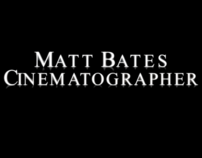 Matt Bates Cinematography Reel