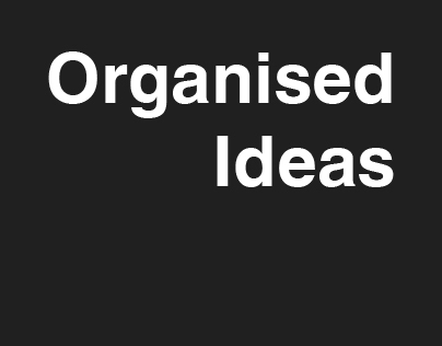 Organised Ideas