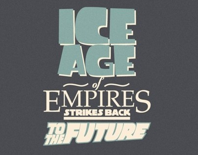 ICE AGE OF EMPIRES STRIKES BACK TO THE FUTURE