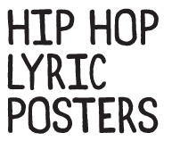 HIP HOP LYRIC POSTERS