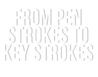 From Pen Strokes to Key Strokes