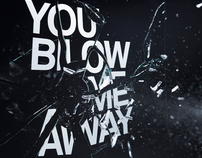 You Blow Me Away...
