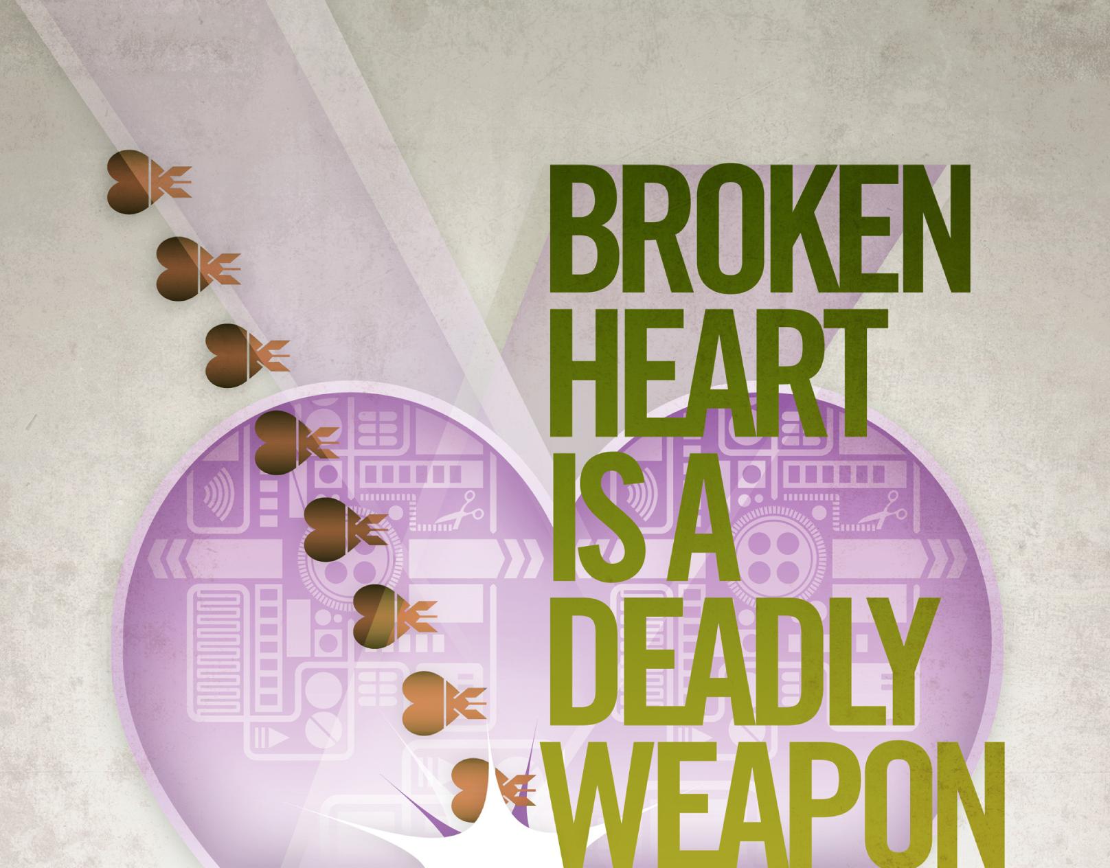 Broken Heart Is A Deadly Weapon