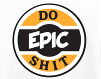 Do Epic Shit : T-Shirt Design