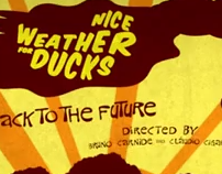 VIDEO - (Nice Weather For Ducks - Back To The Future)