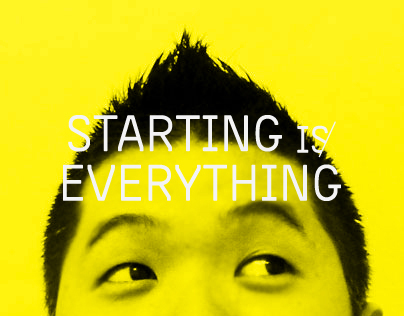 STARTING IS EVERYTHING