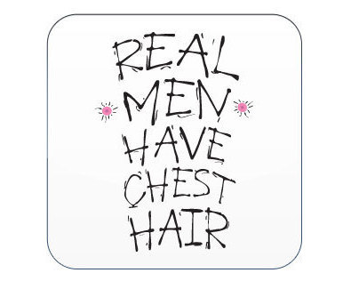 Real Men Have Chest Hair