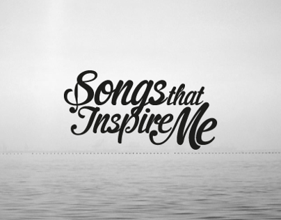 SONGS THAT INSPIRE ME