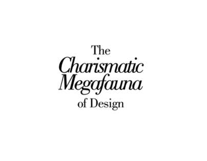 The Charismatic Megafauna of Design - Poster Series