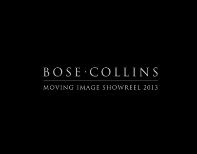 Bose Collins / Moving Image Showreel