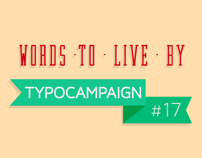 TYPOCAMPAIGN #17 - Words To Live By