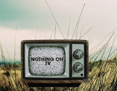 Nothing on tv