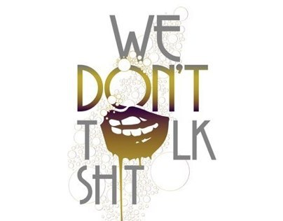 WE DONT TALK SHIT