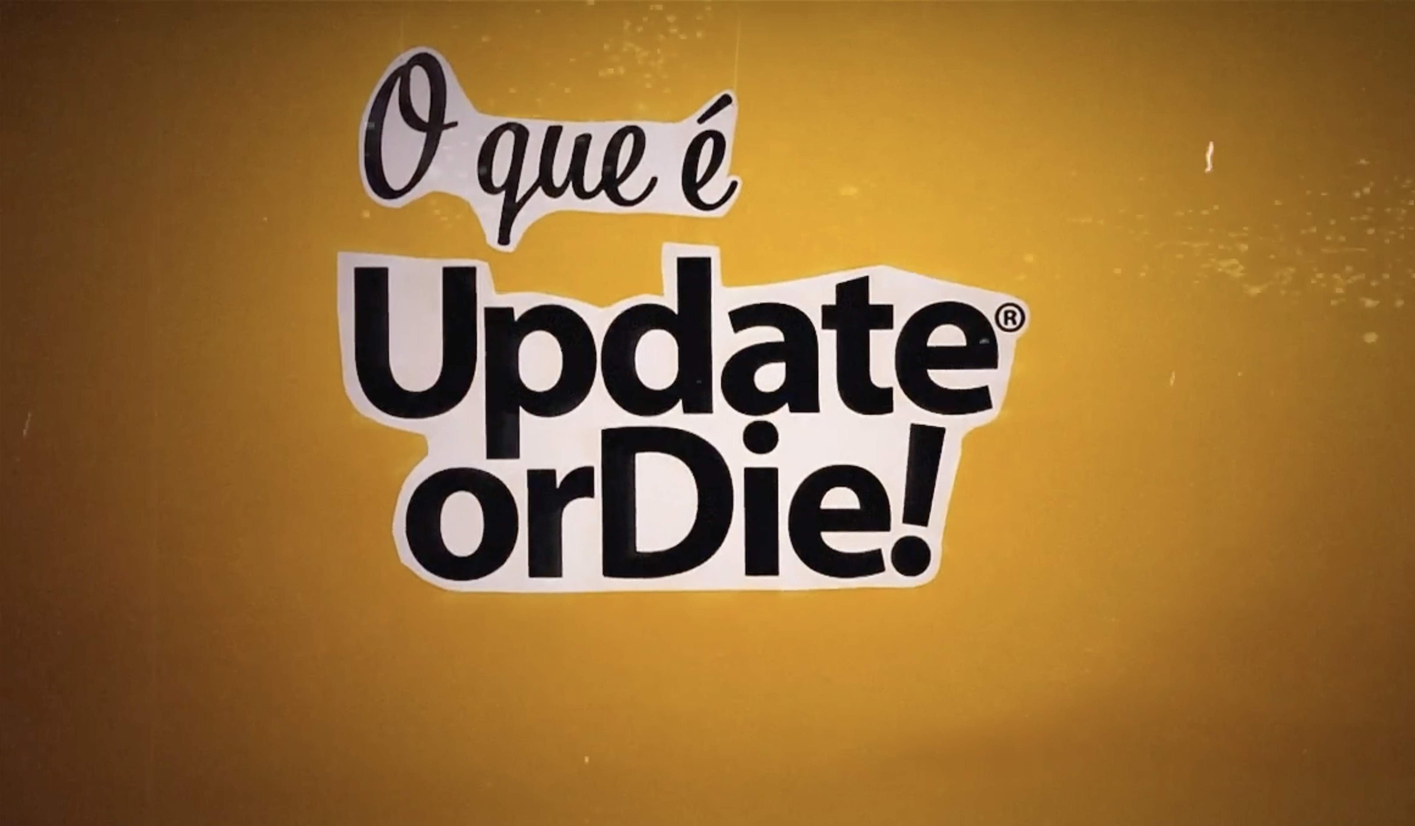 Update or Die!